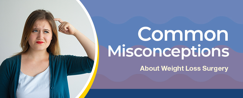 Common Misconceptions About Weight Loss Surgery